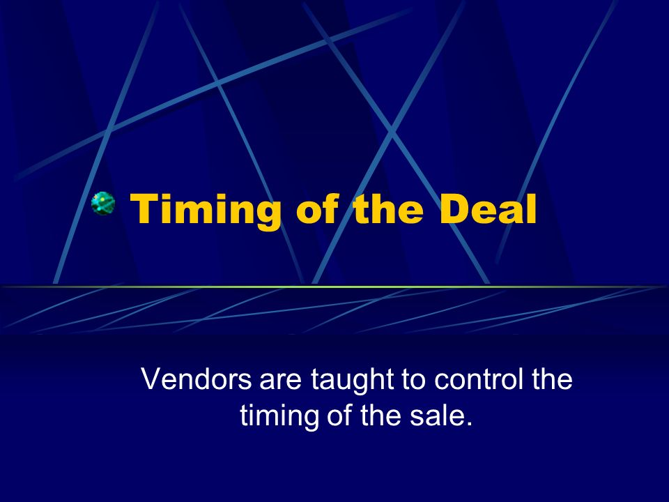 Vendors are taught to control the timing of the sale.