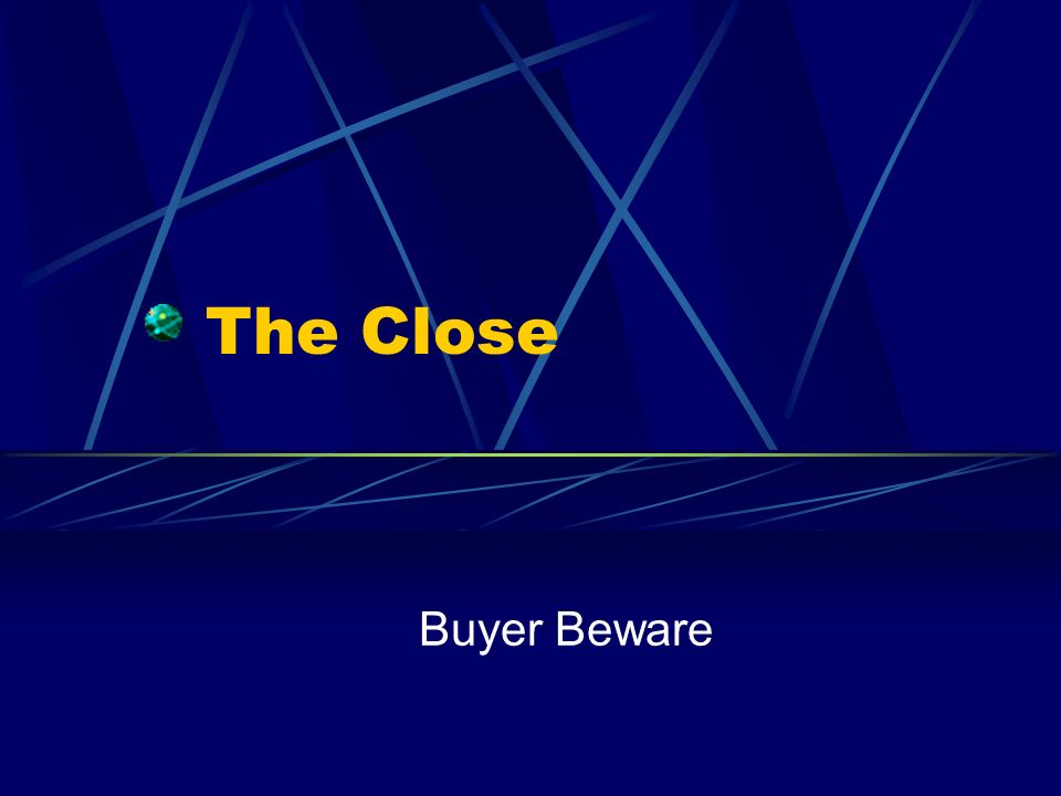 The Close Buyer Beware