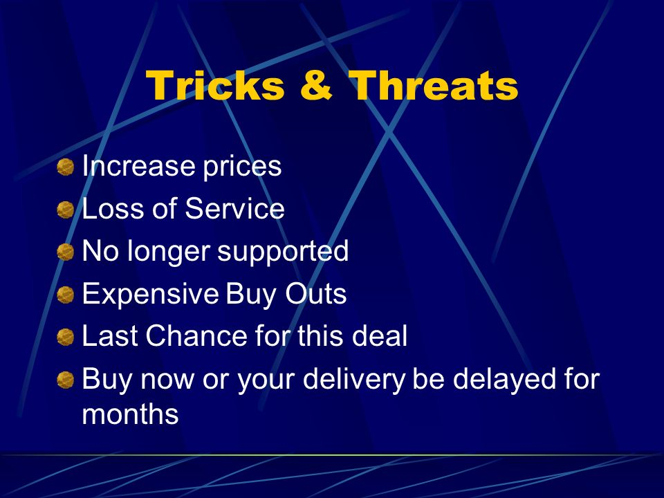 Tricks & Threats Increase prices Loss of Service No longer supported