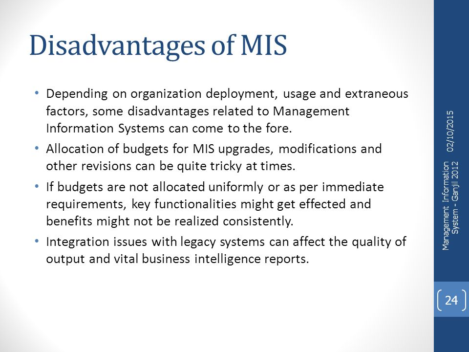 advantages and disadvantages of mis Hi bloggers, well, time for the final blog to sum up all the previous blogs, i would like to just mention some benefits and drawbacks of information systems.