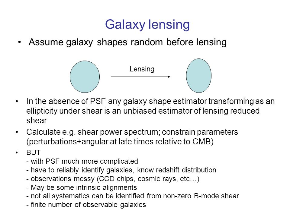 Galaxy lensing Assume galaxy shapes random before lensing