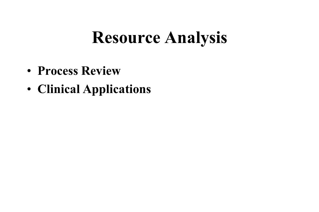 Resource Analysis Process Review Clinical Applications