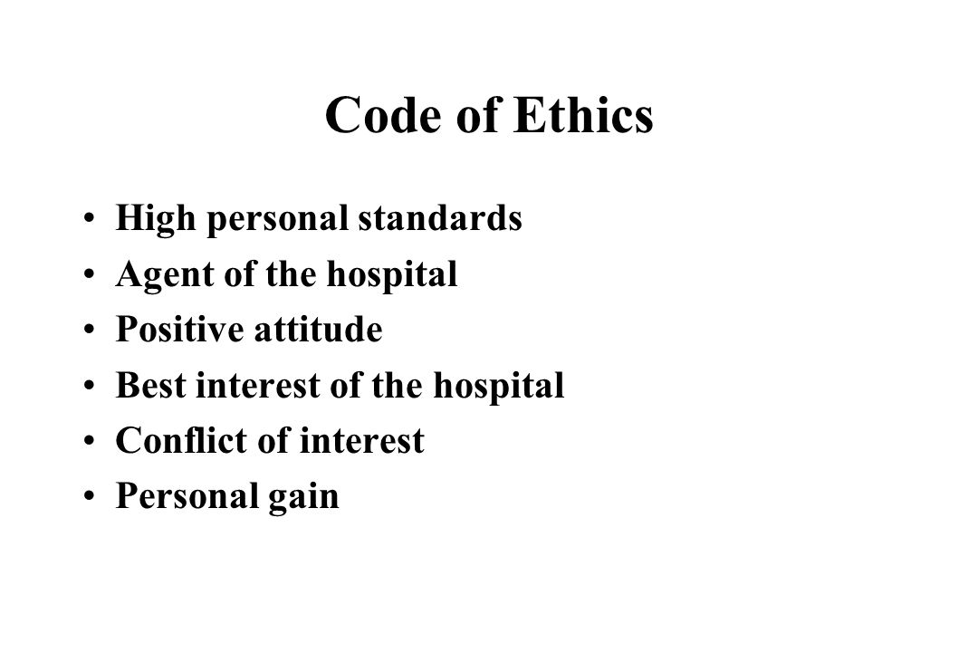 Code of Ethics High personal standards Agent of the hospital