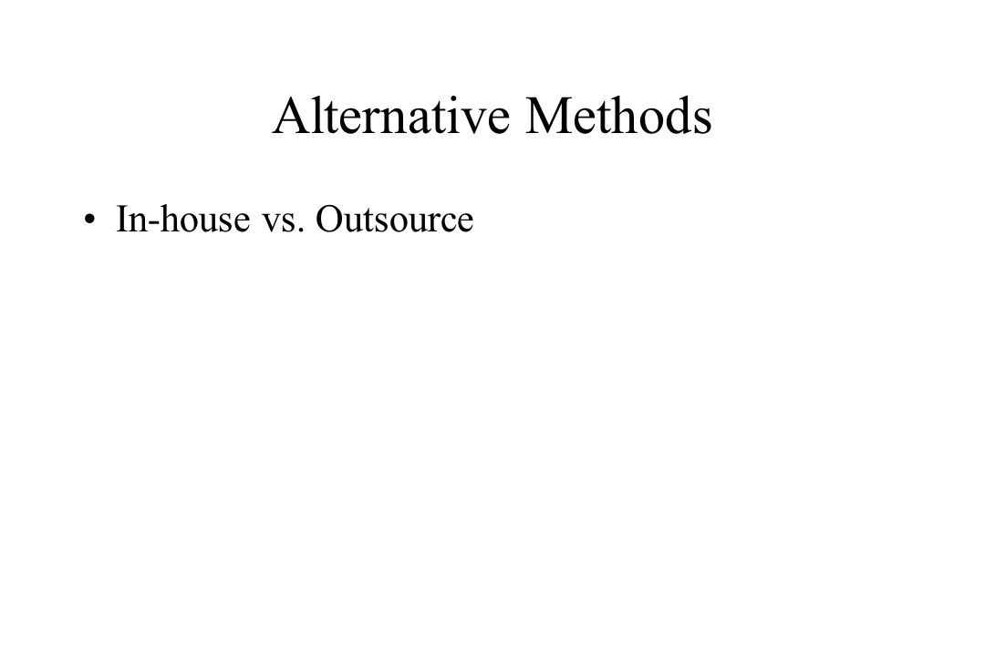 Alternative Methods In-house vs. Outsource