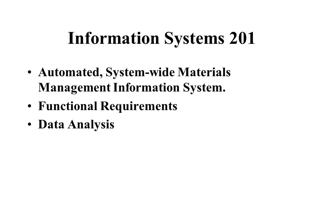 Information Systems 201 Discuss aspects of an automated, system-wide materials management information system.