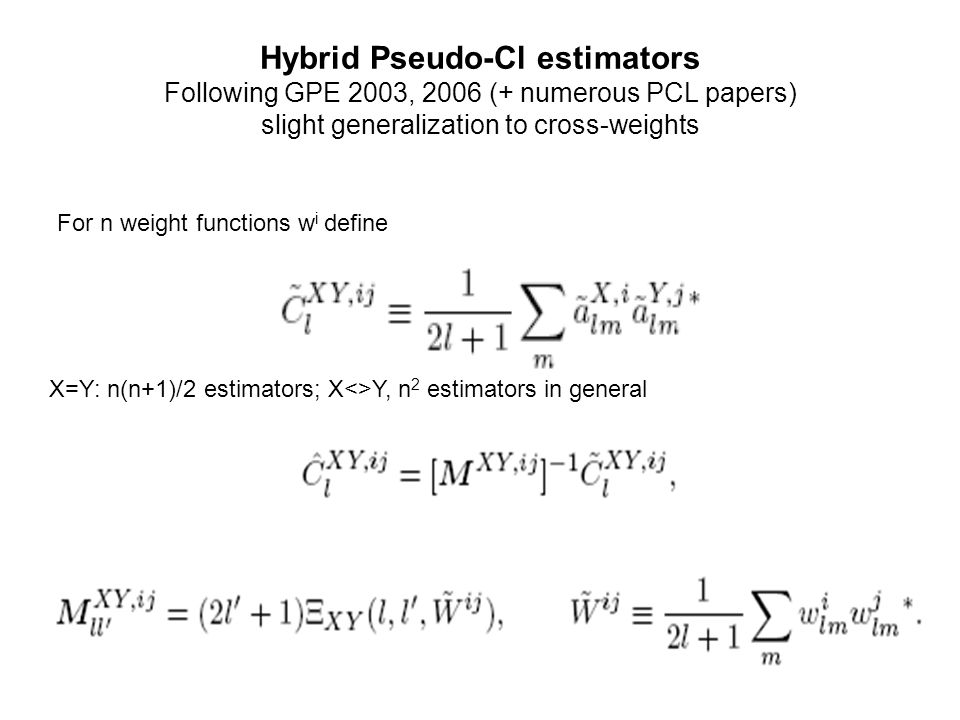 Hybrid Pseudo-Cl estimators Following GPE 2003, 2006 (+ numerous PCL papers) slight generalization to cross-weights