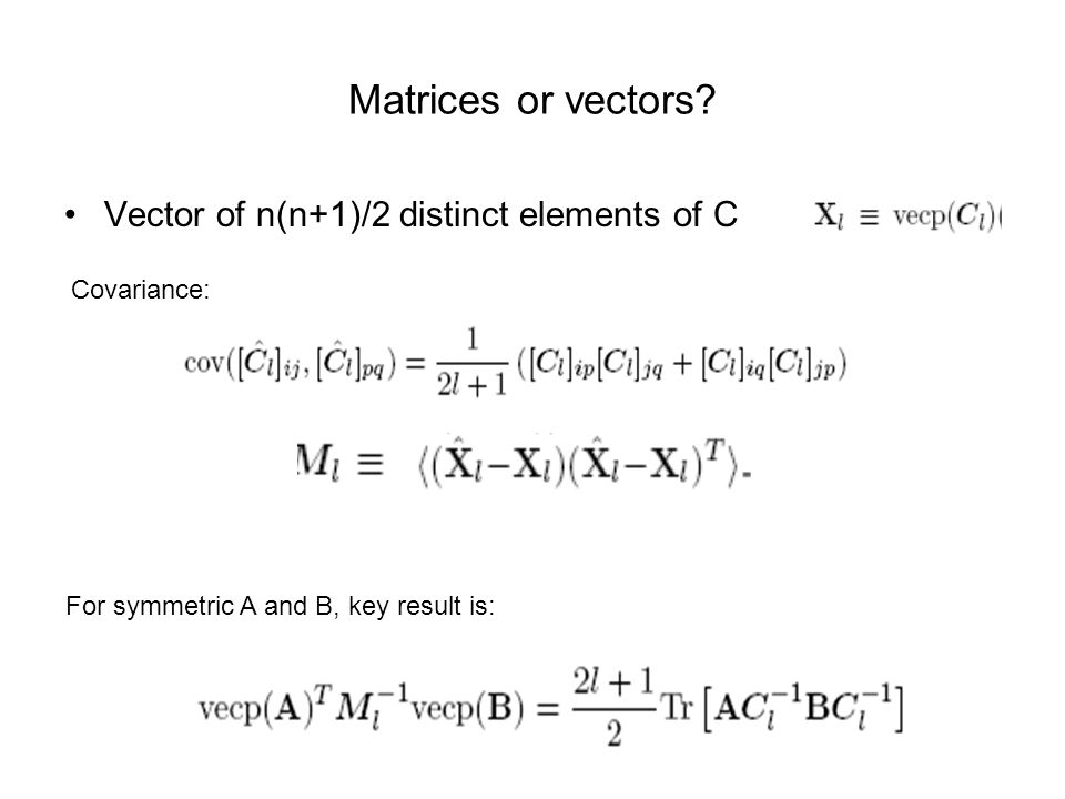 Matrices or vectors Vector of n(n+1)/2 distinct elements of C