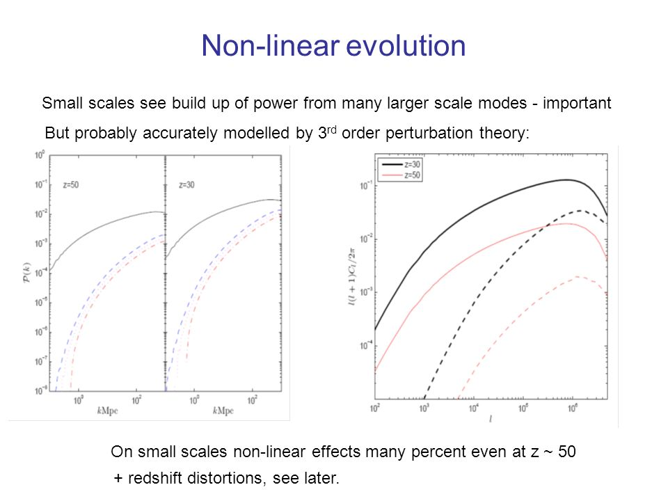 Non-linear evolution Small scales see build up of power from many larger scale modes - important.