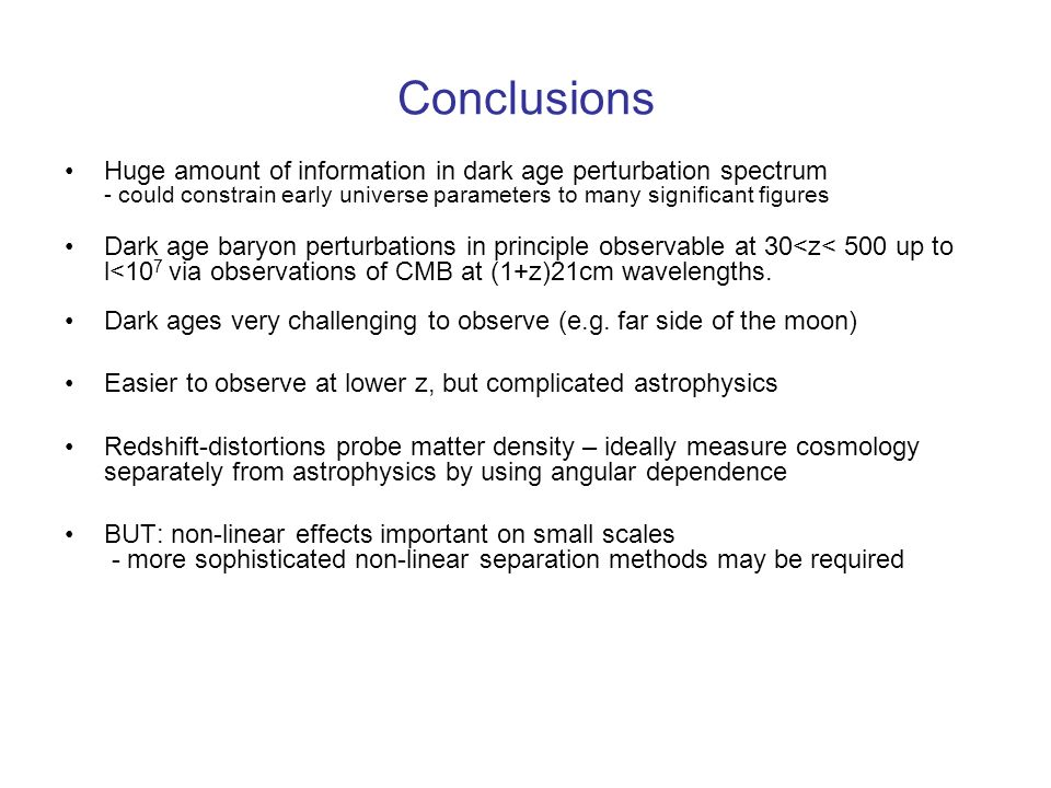 Conclusions Huge amount of information in dark age perturbation spectrum - could constrain early universe parameters to many significant figures.