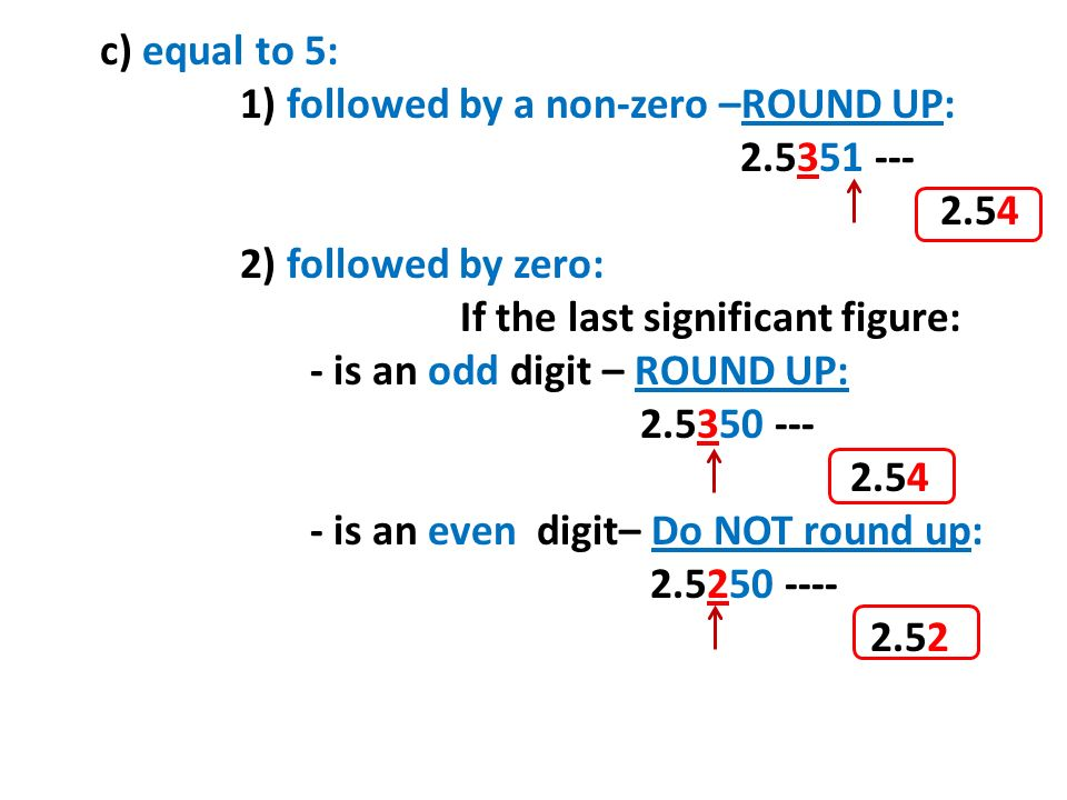 c) equal to 5: 1) followed by a non-zero –ROUND UP: ) followed by zero: If the last significant figure: