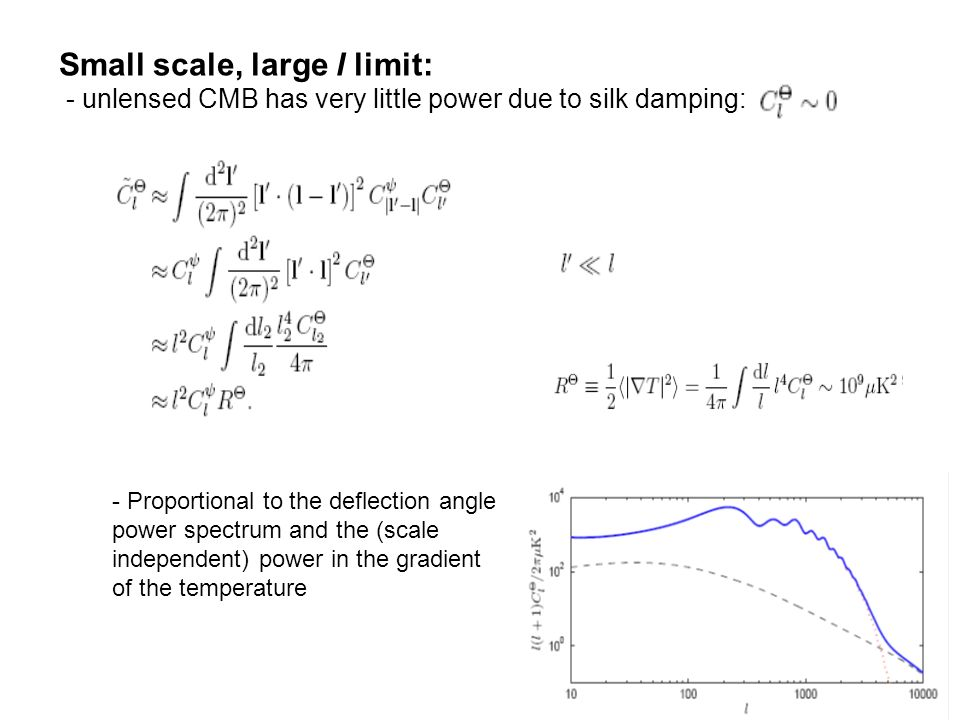 Small scale, large l limit: - unlensed CMB has very little power due to silk damping: