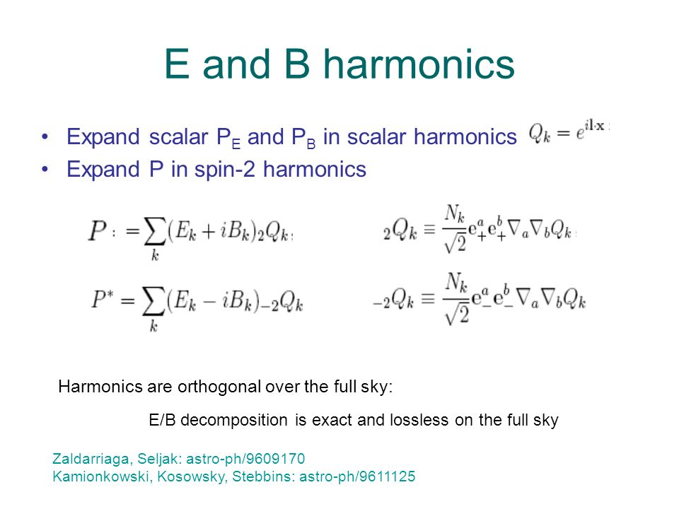 E and B harmonics Harmonics are orthogonal over the full sky: