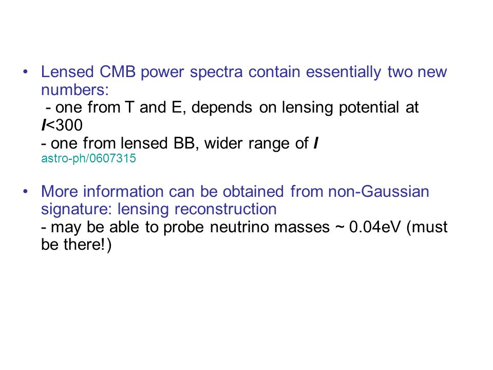 Lensed CMB power spectra contain essentially two new numbers: - one from T and E, depends on lensing potential at l<300 - one from lensed BB, wider range of l astro-ph/