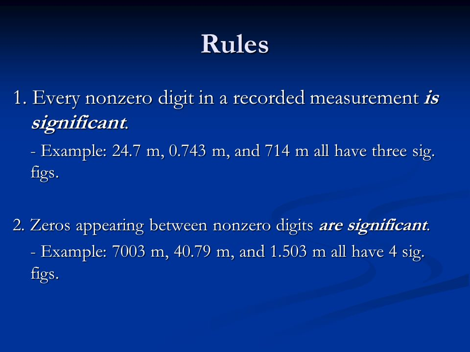 Rules 1. Every nonzero digit in a recorded measurement is significant.
