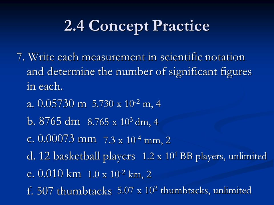 2.4 Concept Practice 7. Write each measurement in scientific notation and determine the number of significant figures in each.
