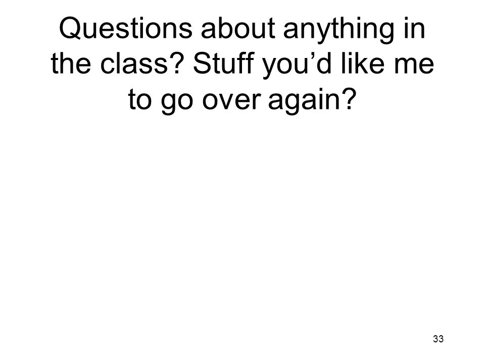 Questions about anything in the class