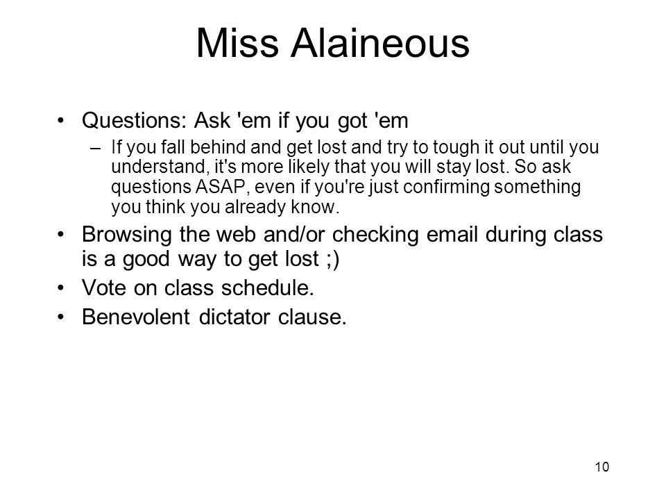 Miss Alaineous Questions: Ask em if you got em
