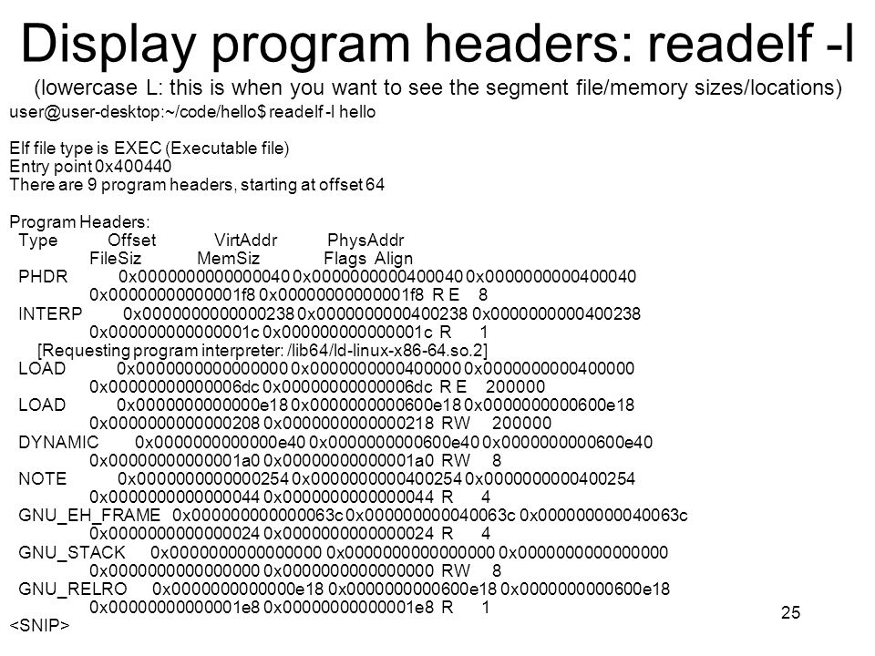 Display program headers: readelf -l (lowercase L: this is when you want to see the segment file/memory sizes/locations)