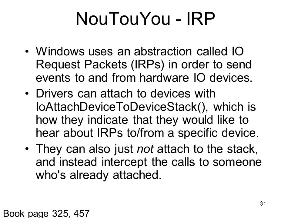 NouTouYou - IRP Windows uses an abstraction called IO Request Packets (IRPs) in order to send events to and from hardware IO devices.