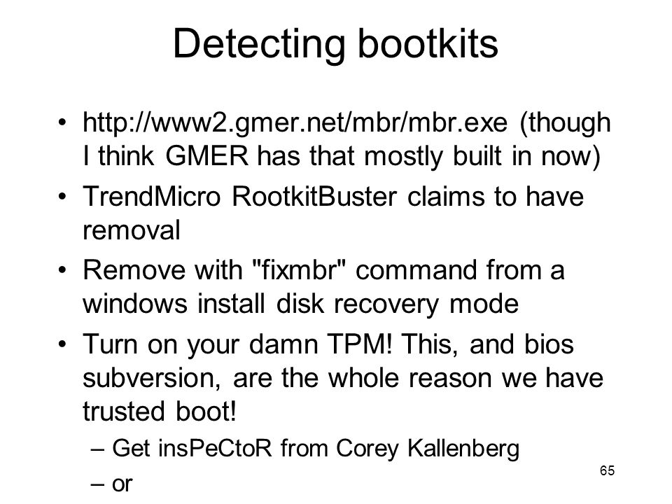 Detecting bootkits http://www2.gmer.net/mbr/mbr.exe (though I think GMER has that mostly built in now)