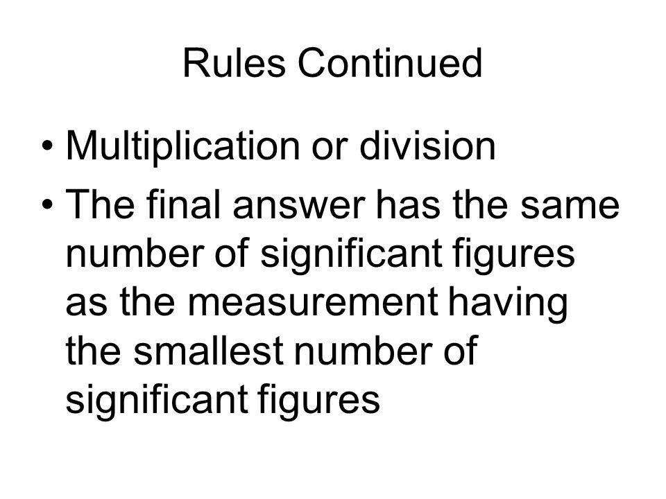 Rules Continued Multiplication or division.