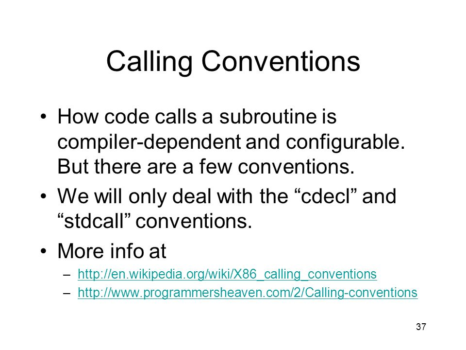 Calling Conventions How code calls a subroutine is compiler-dependent and configurable. But there are a few conventions.