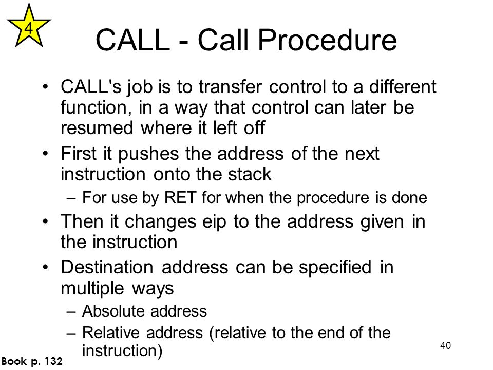 4 CALL - Call Procedure. CALL s job is to transfer control to a different function, in a way that control can later be resumed where it left off.