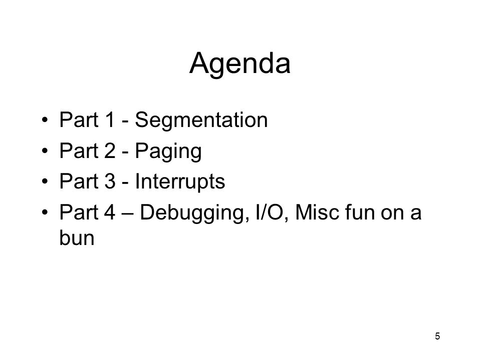 Agenda Part 1 - Segmentation Part 2 - Paging Part 3 - Interrupts