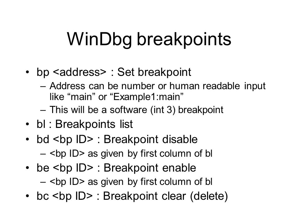 WinDbg breakpoints bp <address> : Set breakpoint