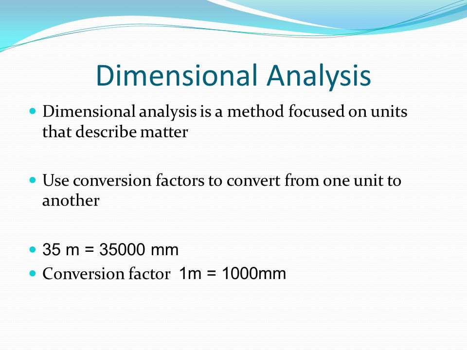 Dimensional Analysis Dimensional analysis is a method focused on units that describe matter.