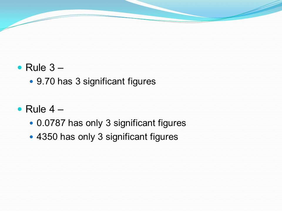 Rule 3 – Rule 4 – 9.70 has 3 significant figures