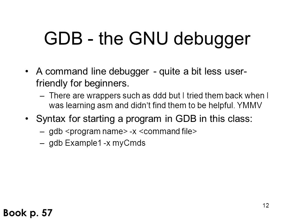 GDB - the GNU debugger A command line debugger - quite a bit less user-friendly for beginners.