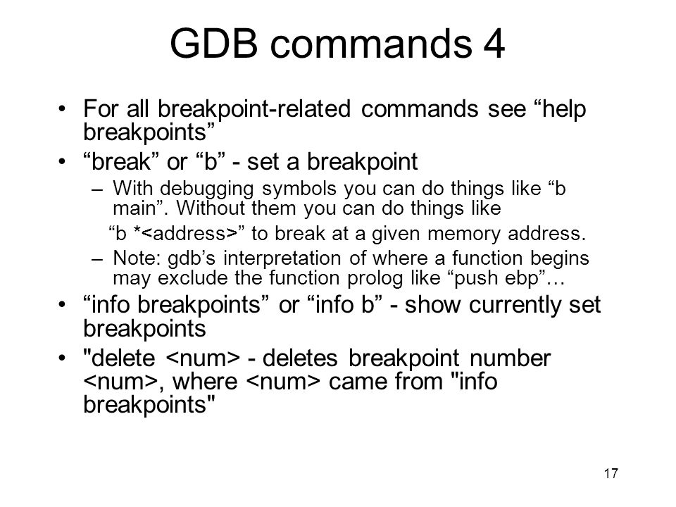 GDB commands 4 For all breakpoint-related commands see help breakpoints break or b - set a breakpoint.