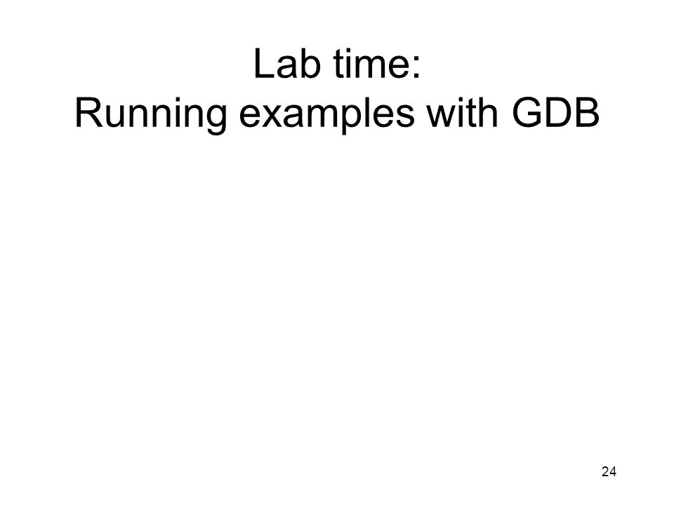 Lab time: Running examples with GDB