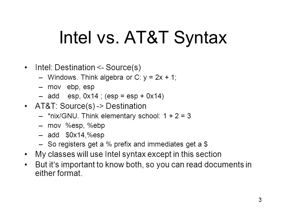 Intel vs. AT&T Syntax Intel: Destination <- Source(s)