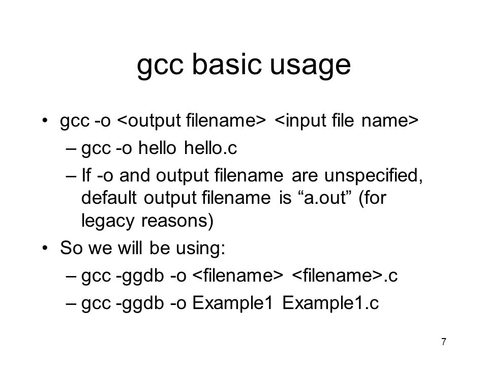 gcc basic usage gcc -o <output filename> <input file name>