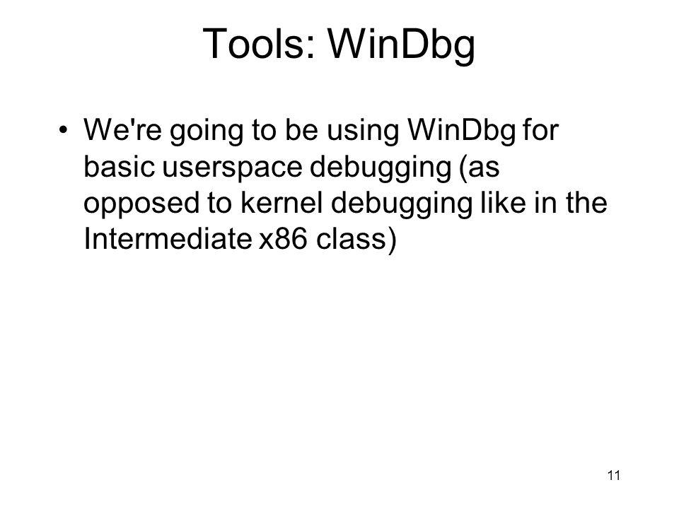 Tools: WinDbg We re going to be using WinDbg for basic userspace debugging (as opposed to kernel debugging like in the Intermediate x86 class)