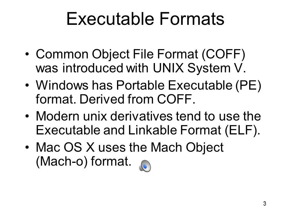 Executable Formats Common Object File Format (COFF) was introduced with UNIX System V.