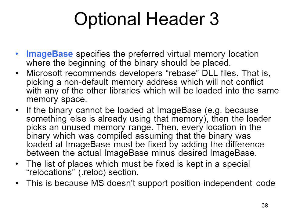 Optional Header 3 ImageBase specifies the preferred virtual memory location where the beginning of the binary should be placed.
