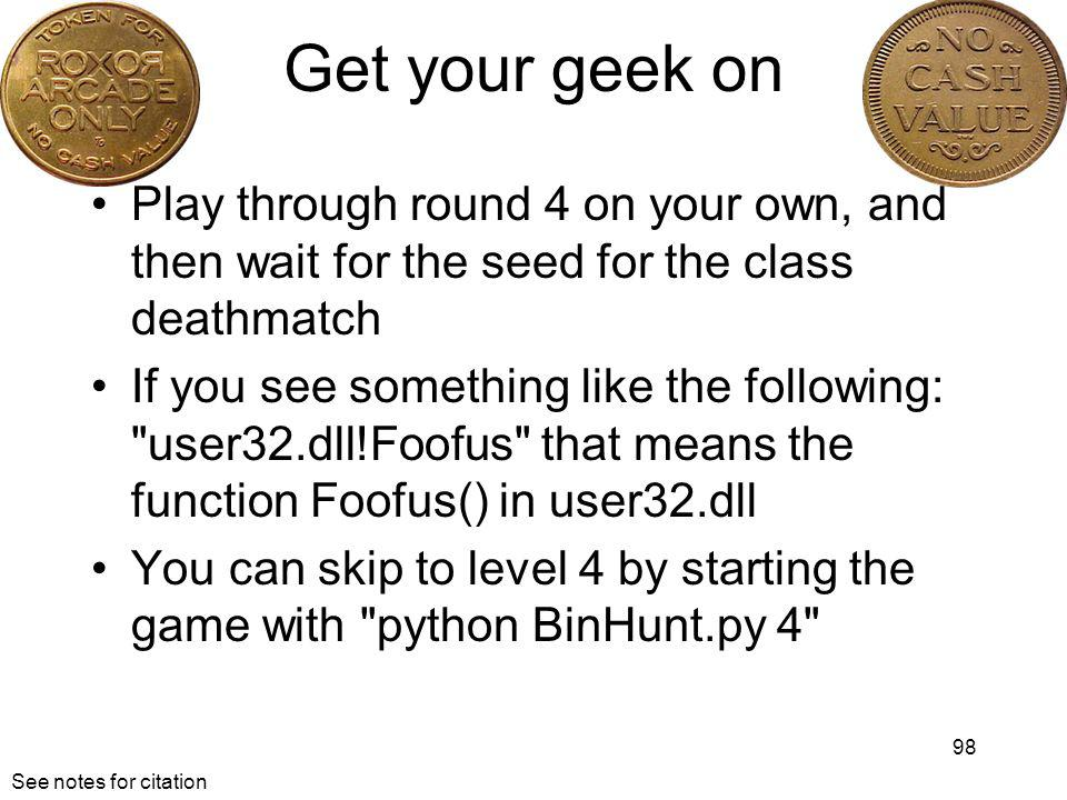 Get your geek on Play through round 4 on your own, and then wait for the seed for the class deathmatch.