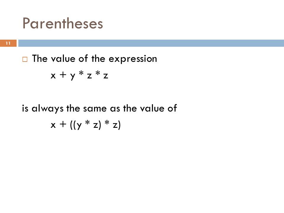 Parentheses The value of the expression x + y * z * z
