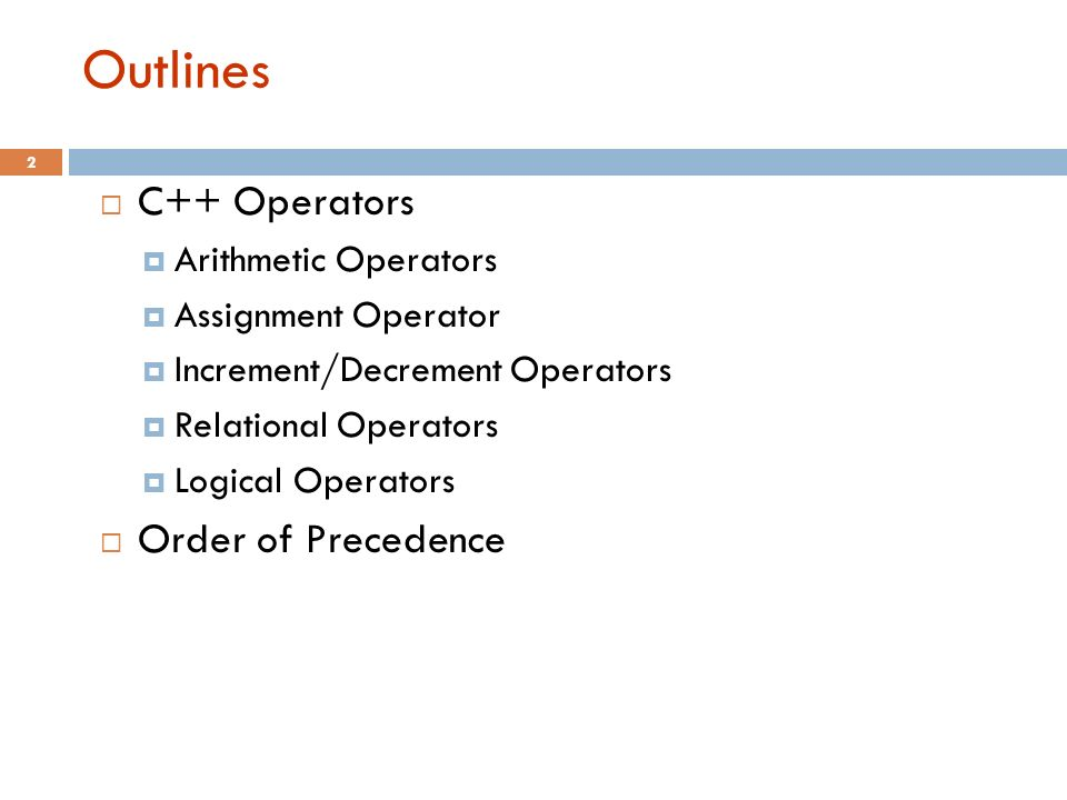 Outlines C++ Operators Order of Precedence Arithmetic Operators