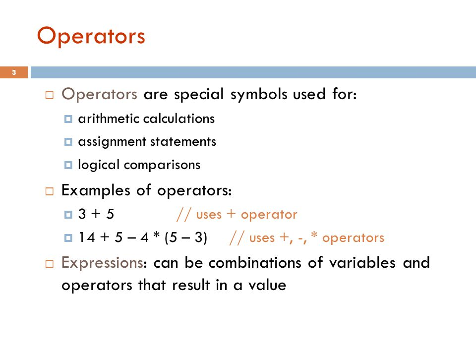 Operators Operators are special symbols used for: