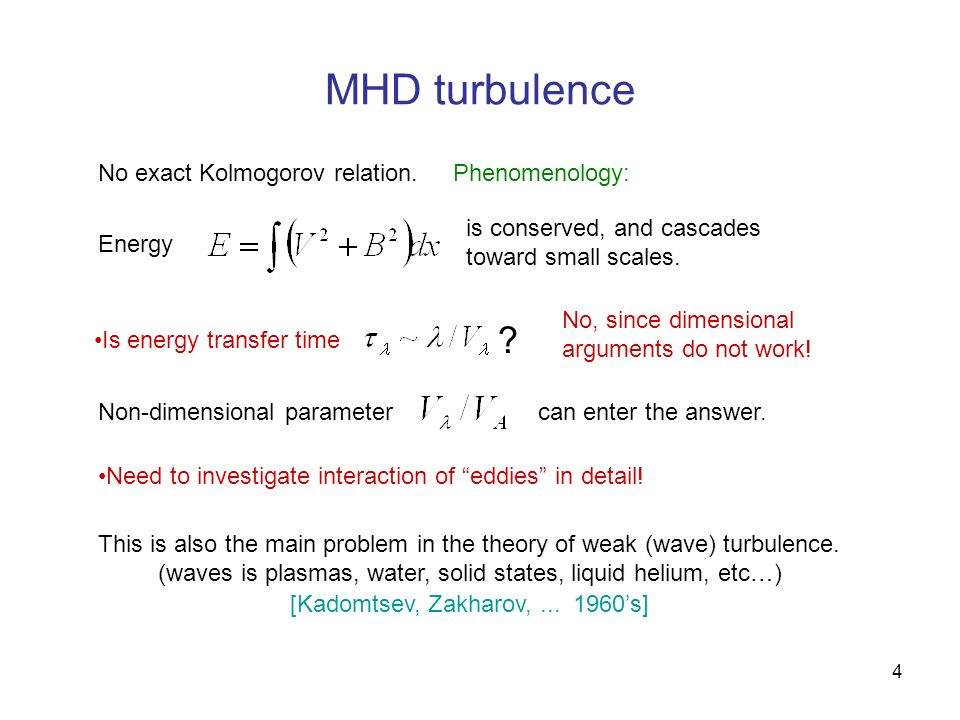 MHD turbulence No exact Kolmogorov relation. Phenomenology: