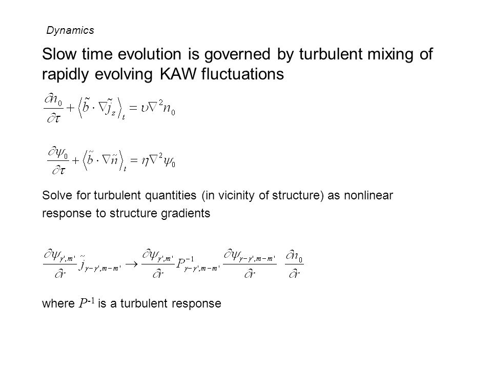 Dynamics Slow time evolution is governed by turbulent mixing of rapidly evolving KAW fluctuations.