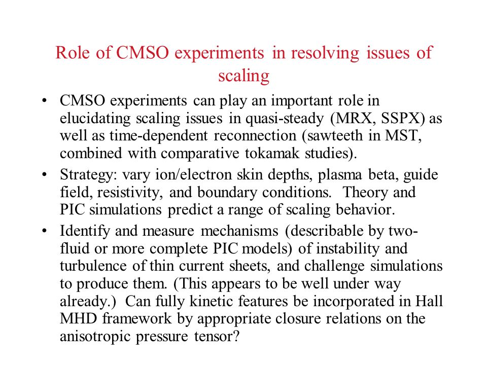 Role of CMSO experiments in resolving issues of scaling