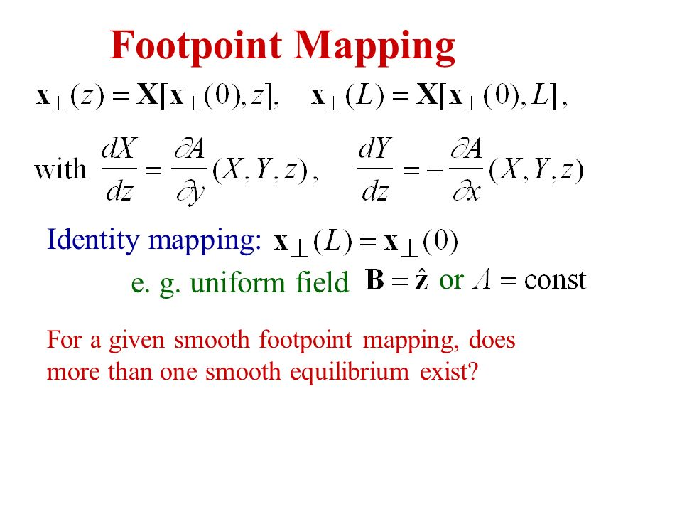 Footpoint Mapping Identity mapping: or e. g. uniform field