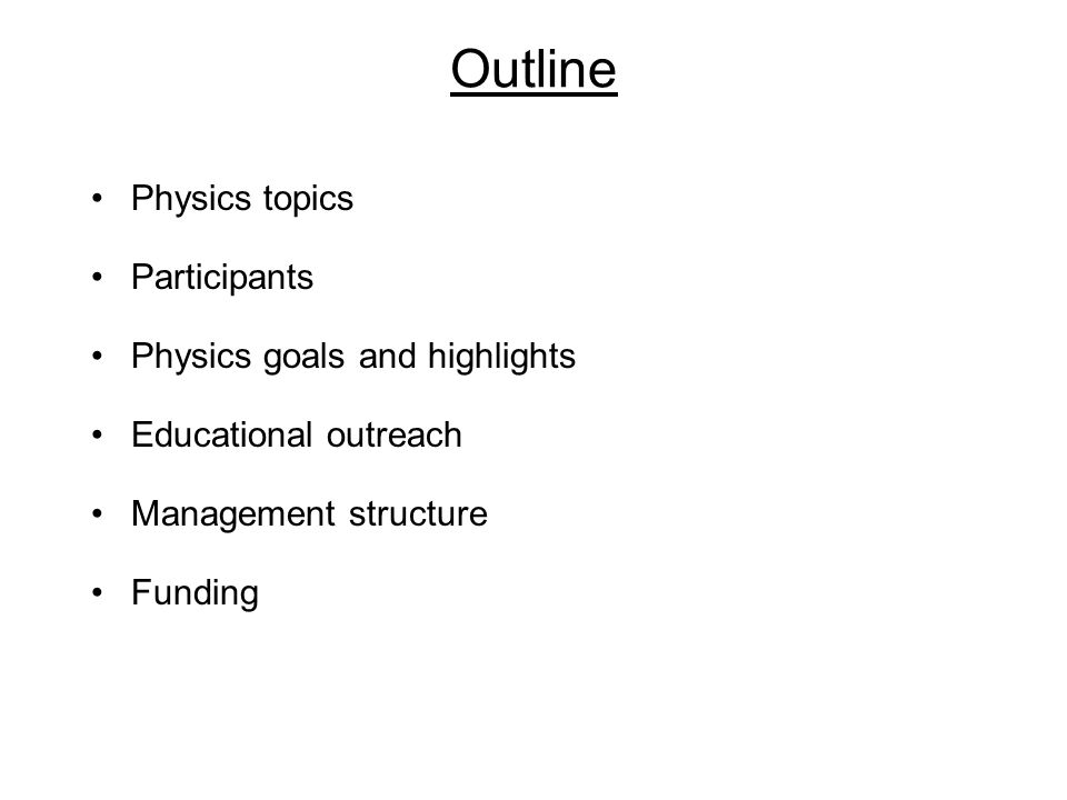 Outline Physics topics Participants Physics goals and highlights