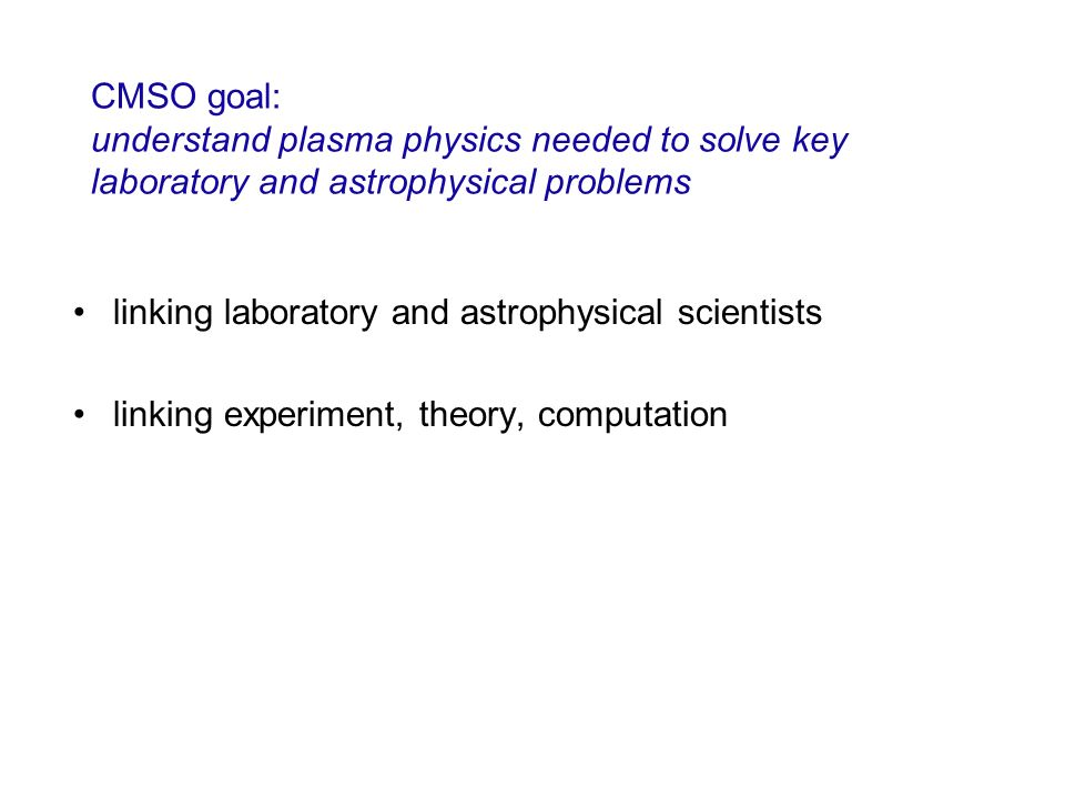 CMSO goal: understand plasma physics needed to solve key laboratory and astrophysical problems
