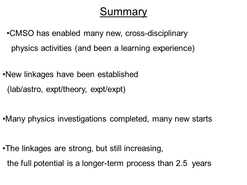 Summary CMSO has enabled many new, cross-disciplinary